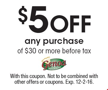 $5 Off any purchase of $30 or more, before tax. With this coupon. Not to be combined with other offers or coupons. Exp. 12-2-16.