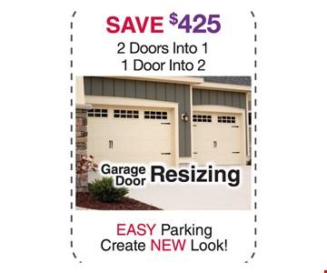 Save $425 garage door resizing. 2 doors into 1. 1 door into 2.
