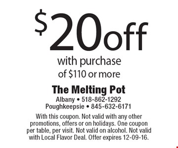 $20 off with purchase of $110 or more. With this coupon. Not valid with any other promotions, offers or on holidays. One coupon per table, per visit. Not valid on alcohol. Not valid with Local Flavor Deal. Offer expires 12-09-16.