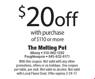 $20 off with purchase of $110 or more. With this coupon. Not valid with any other promotions, offers or on holidays. One coupon per table, per visit. Not valid on alcohol. Not valid with Local Flavor Deal. Offer expires 2-24-17.