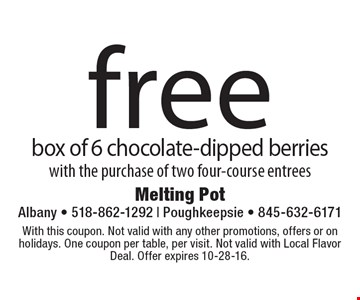 Free box of 6 chocolate-dipped berries with the purchase of two four-course entrees. With this coupon. Not valid with any other promotions, offers or on holidays. One coupon per table, per visit. Not valid with Local Flavor Deal. Offer expires 10-28-16.
