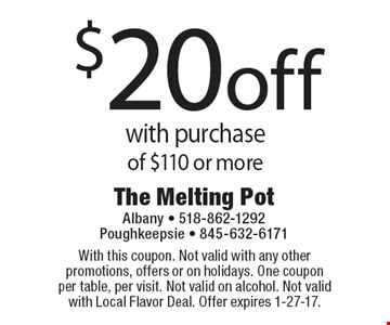 $20 off with purchase of $110 or more. With this coupon. Not valid with any other promotions, offers or on holidays. One coupon per table, per visit. Not valid on alcohol. Not valid with Local Flavor Deal. Offer expires 1-27-17.