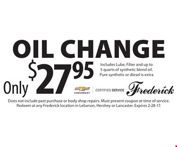 Only $27.95 Oil Change. Includes Lube, Filter and up to 5 quarts of synthetic blend oil. Pure synthetic or diesel is extra. Does not include past purchase or body shop repairs. Must present coupon at time of service. Redeem at any Frederick location in Lebanon, Hershey or Lancaster. Expires 2-28-17.