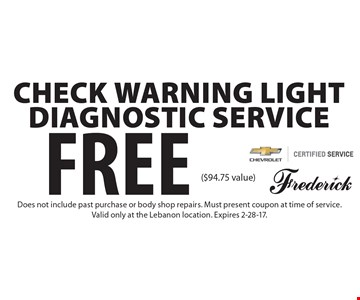 Free Check Warning Light Diagnostic Service ($94.75 value). Does not include past purchase or body shop repairs. Must present coupon at time of service. Valid only at the Lebanon location. Expires 2-28-17.