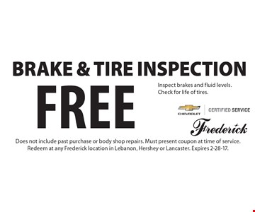 Free Brake & Tire Inspection. Inspect brakes and fluid levels. Check for life of tires. Does not include past purchase or body shop repairs. Must present coupon at time of service.Redeem at any Frederick location in Lebanon, Hershey or Lancaster. Expires 2-28-17.