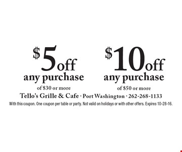 $5 off any purchase of $30 or more OR $10 off any purchase of $50 or more. With this coupon. One coupon per table or party. Not valid on holidays or with other offers. Expires 10-28-16.