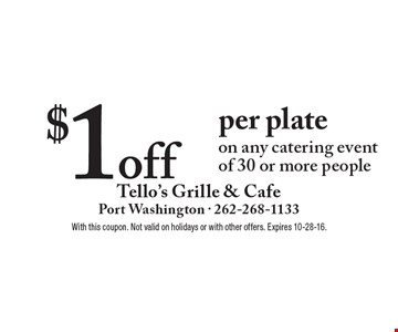 $1 off per plate on any catering event of 30 or more people. With this coupon. Not valid on holidays or with other offers. Expires 10-28-16.
