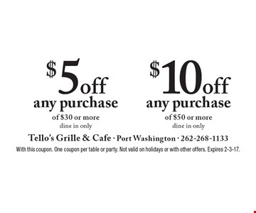 $5 off any purchase of $30 or more- dine in only. $10 off any purchase of $50 or more. Dine in only. With this coupon. One coupon per table or party. Not valid on holidays or with other offers. Expires 2-3-17.