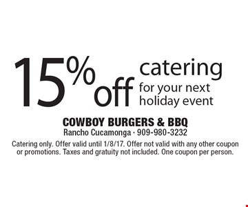 15% off catering for your next holiday event. Catering only. Offer valid until 1/8/17. Offer not valid with any other coupon or promotions. Taxes and gratuity not included. One coupon per person.