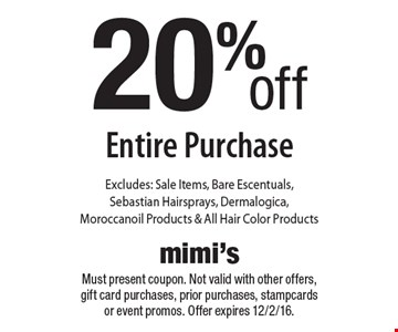 20% off Entire Purchase. Excludes: Sale Items, Bare Escentuals, Sebastian Hairsprays, Dermalogica, Moroccanoil Products & All Hair Color Products. Must present coupon. Not valid with other offers, gift card purchases, prior purchases, stampcards or event promos. Offer expires 12/2/16.