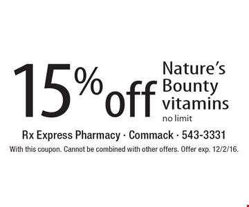 15% off Nature's Bounty vitamins. No limit. With this coupon. Cannot be combined with other offers. Offer exp. 12/2/16.