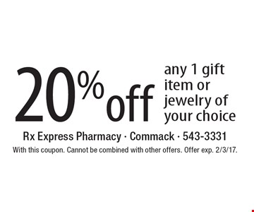 20% off any 1 gift item or jewelry of your choice. With this coupon. Cannot be combined with other offers. Offer exp. 2/3/17.