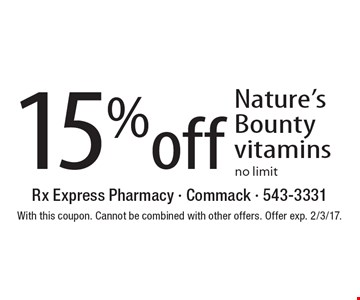 15% off Nature's Bounty vitamins no limit. With this coupon. Cannot be combined with other offers. Offer exp. 2/3/17.