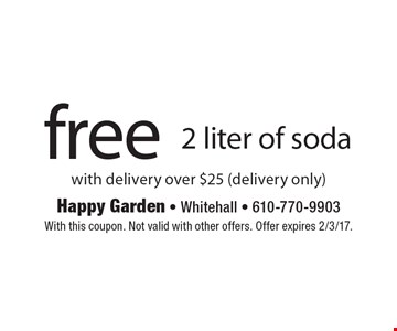 free 2 liter of soda with delivery over $25 (delivery only). With this coupon. Not valid with other offers. Offer expires 2/3/17.