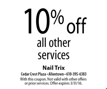 10% off all other services. With this coupon. Not valid with other offers or prior services. Offer expires 3/31/16.