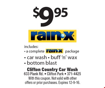 RAIN-X $9.95 includes: With this coupon. Not valid with other offers or prior purchases. Expires 12-9-16.