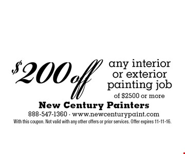 $200 off any interior or exterior painting job of $2500 or more. With this coupon. Not valid with any other offers or prior services. Offer expires 11-11-16.
