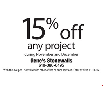 15% off any project during November and December. With this coupon. Not valid with other offers or prior services. Offer expires 11-11-16.