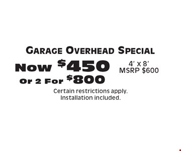 Garage Overhead Special. Now $450 Or 2 For $800. 4' x 8'MSRP $600. Certain restrictions apply. Installation included.