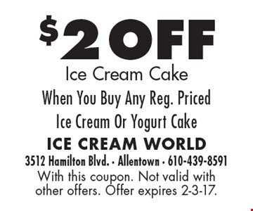$2 OFF Ice Cream Cake When You Buy Any Reg. Priced Ice Cream Or Yogurt Cake. With this coupon. Not valid with other offers. Offer expires 2-3-17.