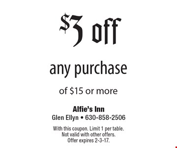 $3 off any purchase of $15 or more. With this coupon. Limit 1 per table. Not valid with other offers. Offer expires 2-3-17.