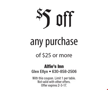 $5 off any purchase of $25 or more. With this coupon. Limit 1 per table. Not valid with other offers. Offer expires 2-3-17.