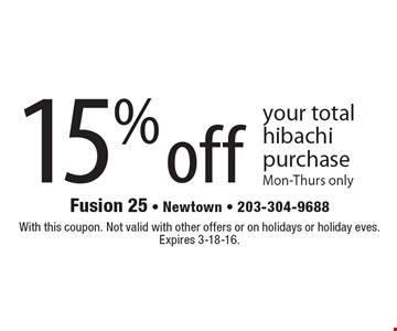 15% off your total hibachi purchase. Mon-Thurs only. With this coupon. Not valid with other offers or on holidays or holiday eves. Expires 3-18-16.