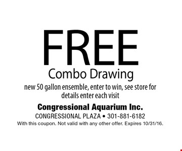 FREE Combo Drawing new 50 gallon ensemble, enter to win, see store for details enter each visit. With this coupon. Not valid with any other offer. Expires 11/15/16.