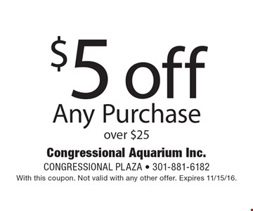 $5 off Any Purchase over $25 . With this coupon. Not valid with any other offer. Expires 11/15/16.