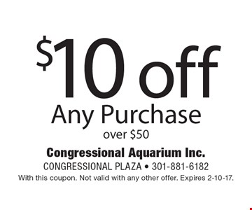 $10 off any purchase over $50. With this coupon. Not valid with any other offer. Expires 2-10-17.