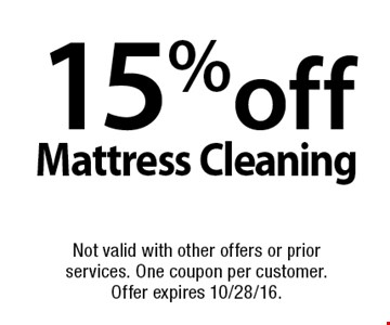 15% off Mattress Cleaning. Not valid with other offers or prior services. One coupon per customer. Offer expires 10/28/16.