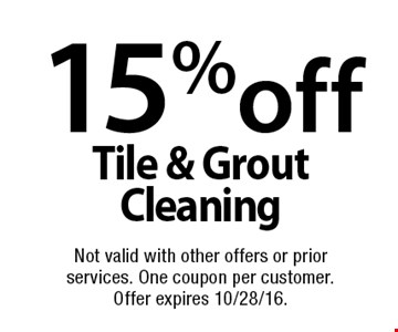 15% off Tile & Grout Cleaning. Not valid with other offers or prior services. One coupon per customer.Offer expires 10/28/16.