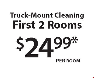 $24.99 per room - truck-mount cleaning. First 2 rooms. Upon inspection: coupons include: basic cleaning and color brighteners, skilled technicians, up to 200 sq. ft. per area. 2 room minimum. Some carpets or upholstery may require additional process. Stairways and loose back pillows priced separately. Receive a complete in-home estimate. Not valid with other offers or prior services. One coupon per customer. Offer expires 12/2/16.
