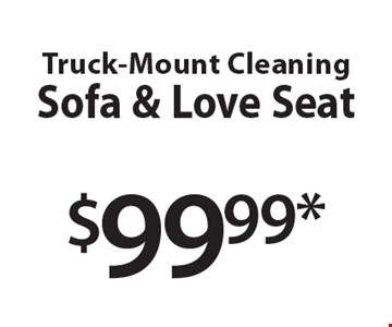 $99.99 truck-mount cleaning sofa & love seat. Upon inspection: coupons include: basic cleaning and color brighteners, skilled technicians, up to 200 sq. ft. per area. 2 room minimum. Some carpets or upholstery may require additional process. Stairways and loose back pillows priced separately. Receive a complete in-home estimate. Not valid with other offers or prior services. One coupon per customer. Offer expires 12/2/16.