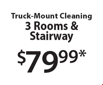 $79.99 truck-mount cleaning. 3 rooms & stairway. Upon inspection: coupons include: basic cleaning and color brighteners, skilled technicians, up to 200 sq. ft. per area. 2 room minimum. Some carpets or upholstery may require additional process. Stairways and loose back pillows priced separately. Receive a complete in-home estimate. Not valid with other offers or prior services. One coupon per customer. Offer expires 12/2/16.