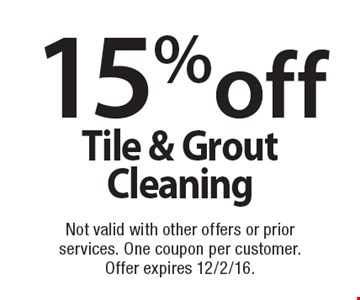 15% off tile & grout cleaning. Not valid with other offers or prior services. One coupon per customer.Offer expires 12/2/16.