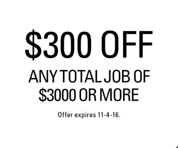 $300 off any total job of $3000 or more. Offer expires 11-4-16.