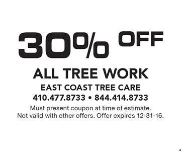 30% Off All Tree Work. Must present coupon at time of estimate. Not valid with other offers. Offer expires 12-31-16.