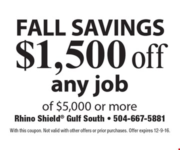 Fall Savings - $1,500 off any job of $5,000 or more. With this coupon. Not valid with other offers or prior purchases. Offer expires 12-9-16.