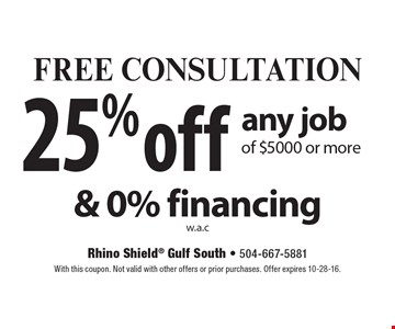 FREE CONSULTATION 25% off any job of $5000 or more & 0% financing w.a.c. With this coupon. Not valid with other offers or prior purchases. Offer expires 10-28-16.