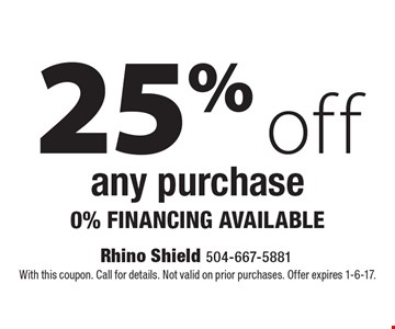 25% off any purchase. 0% FINANCING AVAILABLE. With this coupon. Call for details. Not valid on prior purchases. Offer expires 1-6-17.