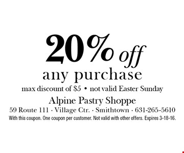 20% off any purchase (max discount of $5) Not valid Easter Sunday. With this coupon. One coupon per customer. Not valid with other offers. Expires 3-18-16.