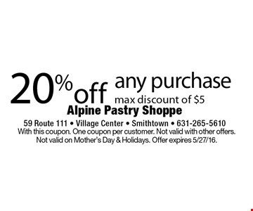 20% off any purchase max discount of $5. With this coupon. One coupon per customer. Not valid with other offers. Not valid on Mother's Day & Holidays. Offer expires 5/27/16.