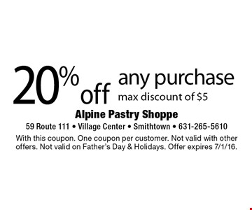 20% off any purchase. Max discount of $5. With this coupon. One coupon per customer. Not valid with other offers. Not valid on Father's Day & Holidays. Offer expires 7/1/16.