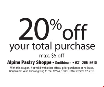 20%off your total purchase max. $5 off. With this coupon. Not valid with other offers, prior purchases or holidays. Coupon not valid Thanksgiving 11/24, 12/24, 12/25. Offer expires 12-2-16.
