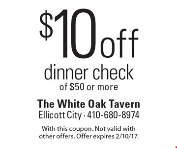 $10 off dinner check of $50 or more. With this coupon. Not valid with other offers. Offer expires 2/10/17.