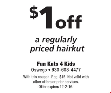 $1 off a regularly priced hairkut. With this coupon. Reg. $15. Not valid with other offers or prior services. Offer expires 12-2-16.