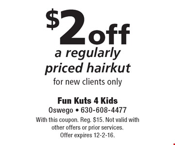 $2 off a regularly priced hairkut, for new clients only. With this coupon. Reg. $15. Not valid with other offers or prior services. Offer expires 12-2-16.