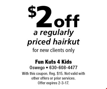 $2 off a regularly priced hairkut for new clients only. With this coupon. Reg. $15. Not valid with other offers or prior services. Offer expires 2-3-17.