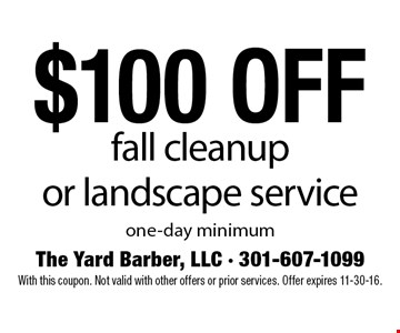 $100 off fall cleanup or landscape service. One-day minimum. With this coupon. Not valid with other offers or prior services. Offer expires 11-30-16.